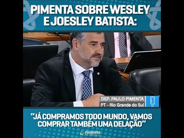 """PIMENTA SOBRE JOESLEY E WESLEY BATISTA: """"JÁ COMPRAMOS TODO MUNDO, VAMOS COMPRAR TAMBÉM UMA DELAÇÃO"""""""