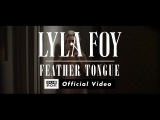Lyla Foy - Feather Tongue OFFICIAL VIDEO
