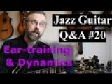 Jazz Guitar Q&ampA #20 - Dynamics and tone, Arpeggio fingerings in 3NPS,  Relative Pitch