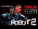 Robot 2.0 Trailer : First Look | Rajnikanth, Akshay Kumar, Amy Jackson