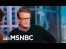 Joe: This Is A White House In Chaos, And A Storm Is Coming   Morning Joe   MSNBC