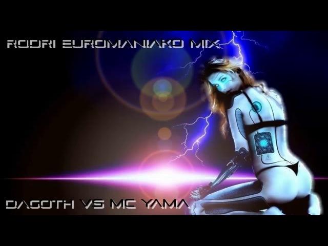 (BEST EURODANCE 2017) RODRI EUROMANIAKO MIX - DAGOTH VS MC YAMA