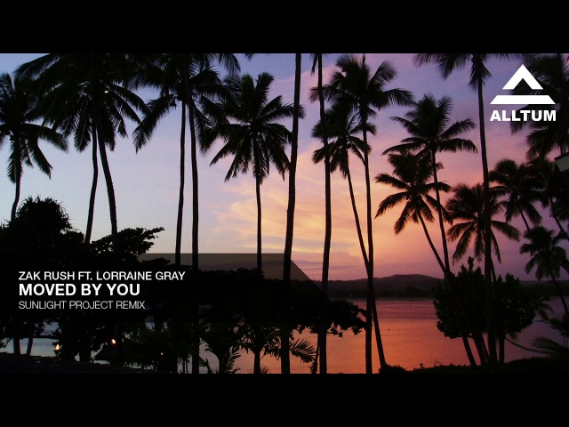 Zak Rush ft. Lorraine Gray - Moved by You (Sunlight Project Remix)