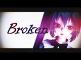 【MMD】BROKEN