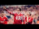 LIVERPOOL FC BEST GOALS OF THE DECADE ft Torres Gerrard Suarez 2008 2018 Part 1 2