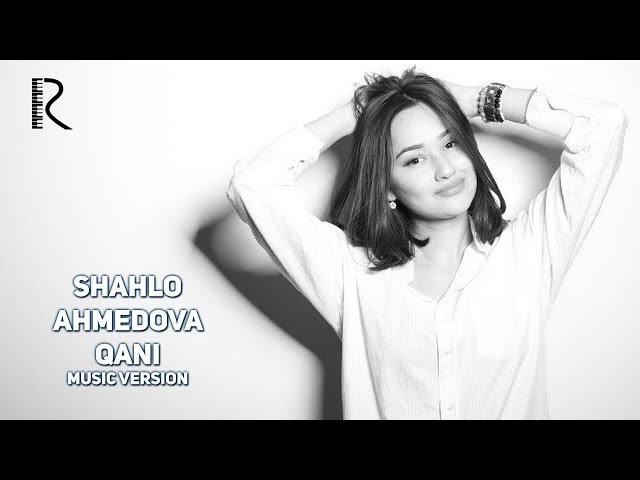 Shahlo Ahmedova - Qani | Шахло Ахмедова - Кани (music version)