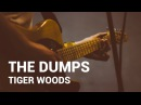 The Dumps - Tiger Woods (Music Video)