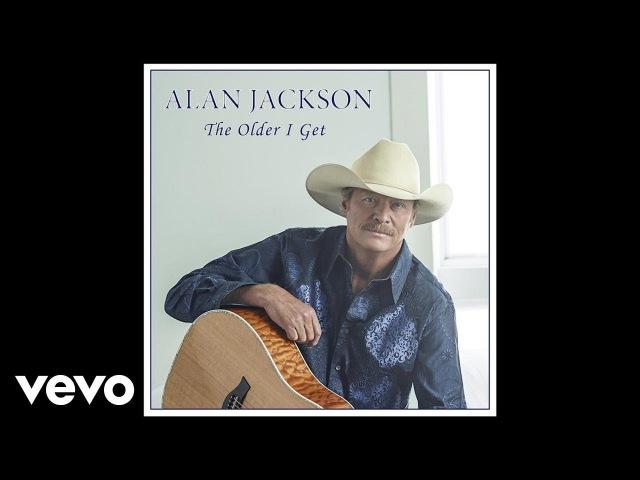 Alan Jackson - The Older I Get (Audio)