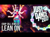 Just Dance 2017: Lean On by Major Lazer ft. MØ & DJ Snake - COOP (All Jewels)