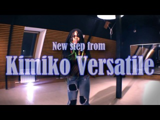 New step from Kimiko Versatile