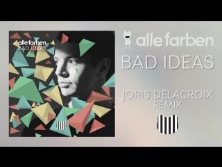 Alle Farben - Bad Ideas (Joris Delacroix Remix)