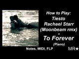 How to Play DJ Tiesto, Rachael Starr To Forever (Moonbeam Remix) Piano, Midi