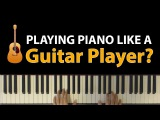 """Strumming"" the Piano Thinking Like A Guitar Player"