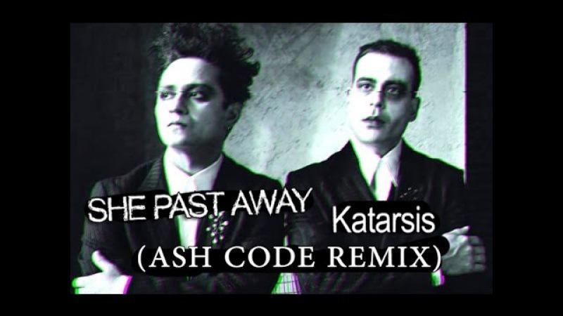 She Past Away - Katarsis (Ash Code REMIX)