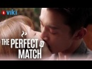 The Perfect Match - EP 9 | Chris Wu Ivy Shao's Passionate Kiss [Eng Sub]