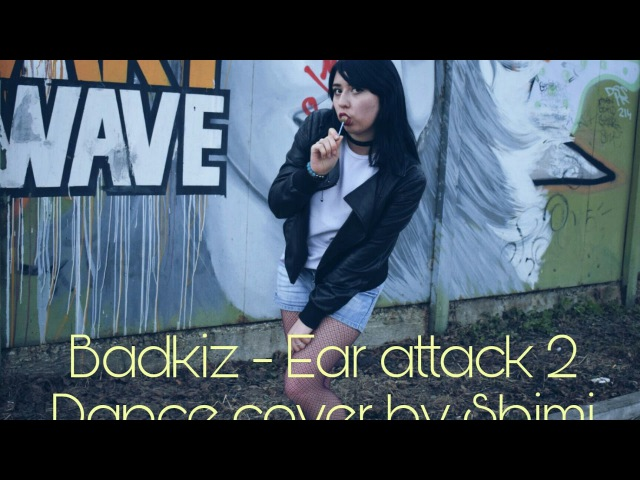 Badkiz - Ear Attack 2 - Dance cover by Shimi (Atria: Cover Band)