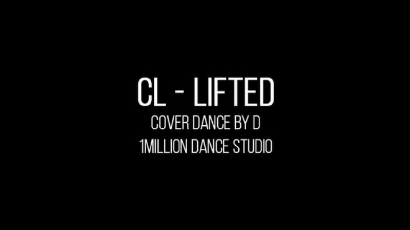 CL - LIFTED (1MILLION choreography) cover dance by D (KATHARSIS)