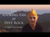 The Adoring Fan at Dive Rock 10-Year Anniversary Director's Cut