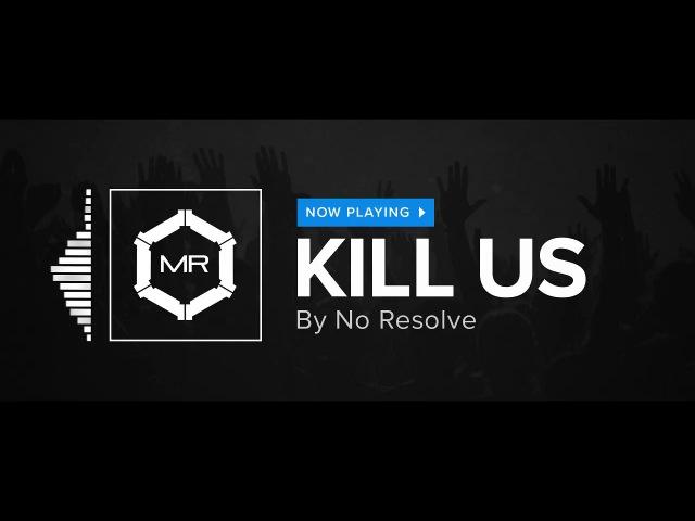 No Resolve - Kill Us [HD]