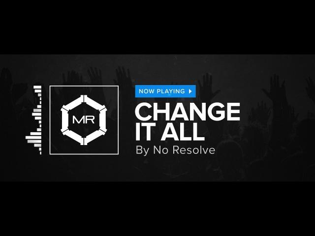 No Resolve - Change It All [HD]