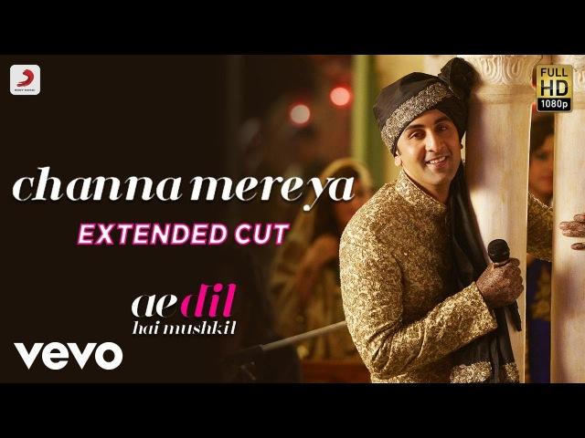 Channa Mereya - Full Song Video Ae Dil Hai Mushkil Ranbir Anushka Pritam Arijit
