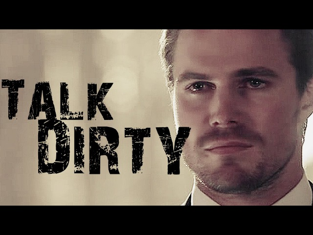 ★Oliver Queen - Talk Dirty