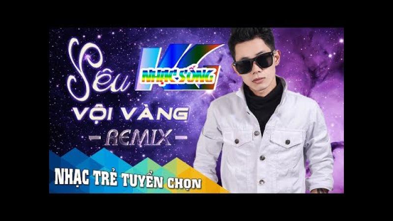LK Yêu Vội Vàng | Nhạc ReMix - DJ - Nonstop 2018 | Nhac Sống Kiên Giang