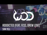 Sam Yell - Addicted (Feat. Fess, Drew Love)