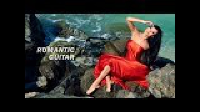 2h. GUITAR Best Of Romantic Sensual Relaxing Instrumental Music 2017RelaxingRomanticsensualMusic