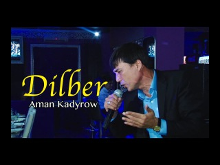 Aman Kadyrow - Dilber | 2017 (Halk aýdym)