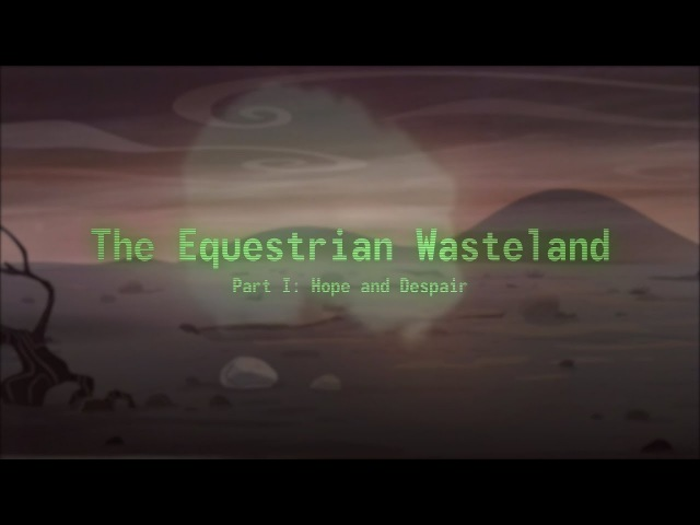 Seventh Element - The Equestrian Wasteland - Part I: Hope and Despair