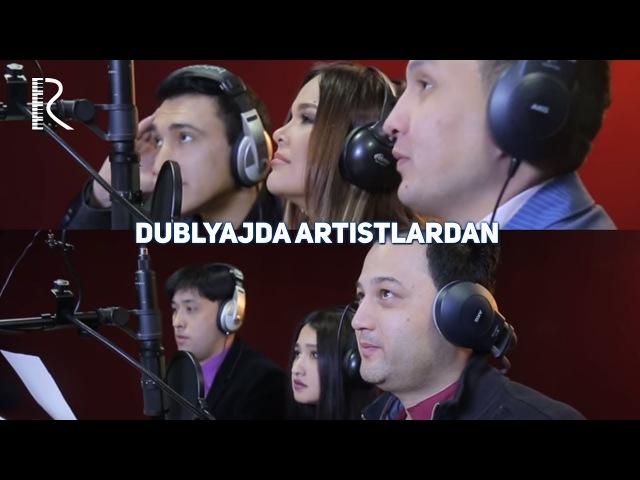 Dublyajda artistlardan - Jo'rabek, Shoira Otabekova, Bahrom Nazarov, Firdavs, Sharof Muqimov, Mariam