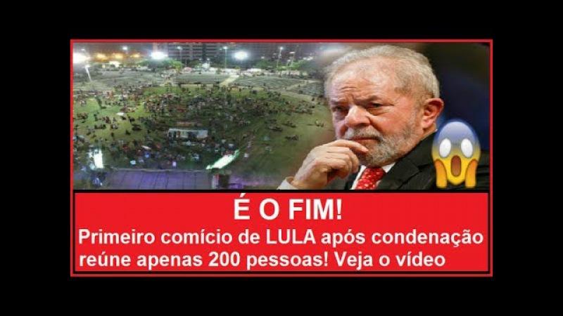 É O FIM! Primeiro comício de LULA após condenação reúne apenas 200 pessoas! Veja o vídeo
