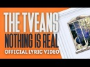 The Tveans - Nothing Is Real (Lyric Video)