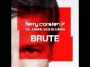 Ferry Corsten vs. Armin van Buuren - Brute Full version!