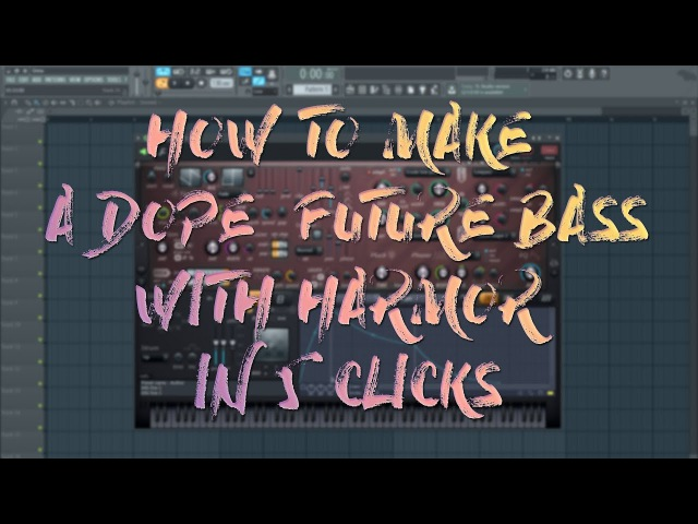HOW TO MAKE A DOPE FUTURE BASS WITH HARMOR IN 5 CLICKS