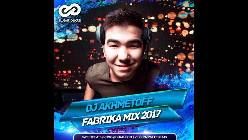 DJ AKHMETOFF Fabrika Mix 2017