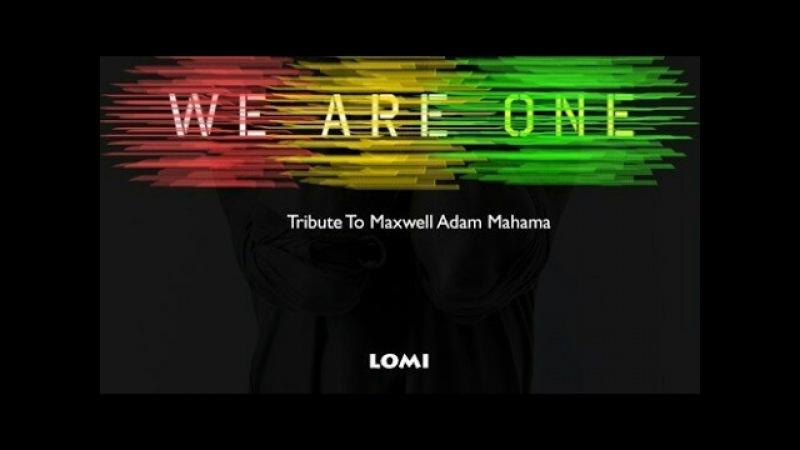 E L We Are One Tribute to Maxwell Adam Mahama