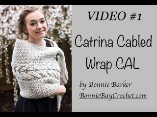 VIDEO 1: Catrina Cabled Wrap CAL by Bonnie Barker
