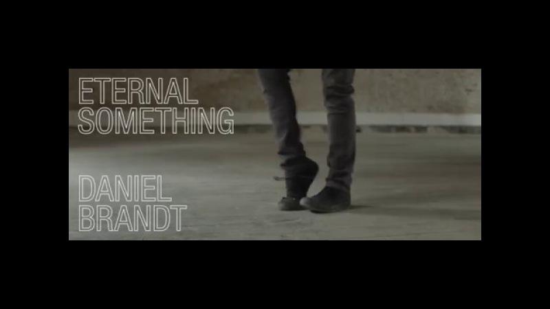 Daniel Brandt - Eternal Something (Official Music Video)