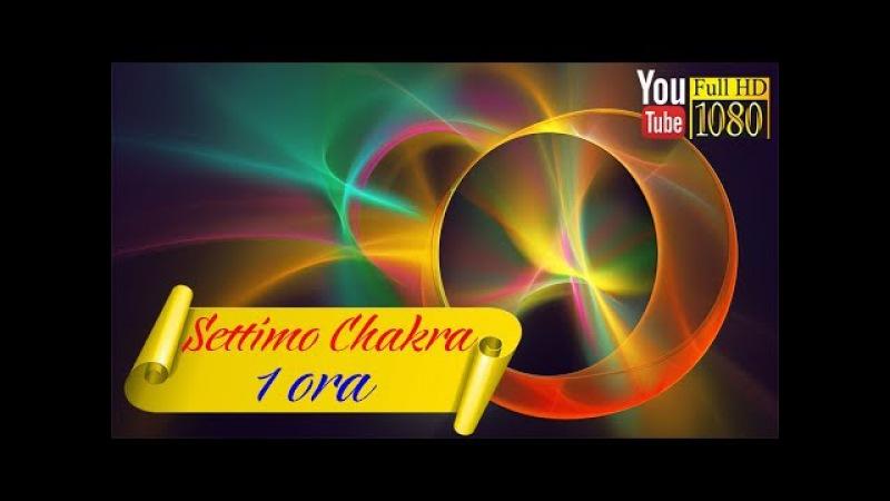 HD 🌟 Settimo Chakra 🌟 Musica per Meditazione e Rilassamento 🌟 Attivare Energia Kundalini