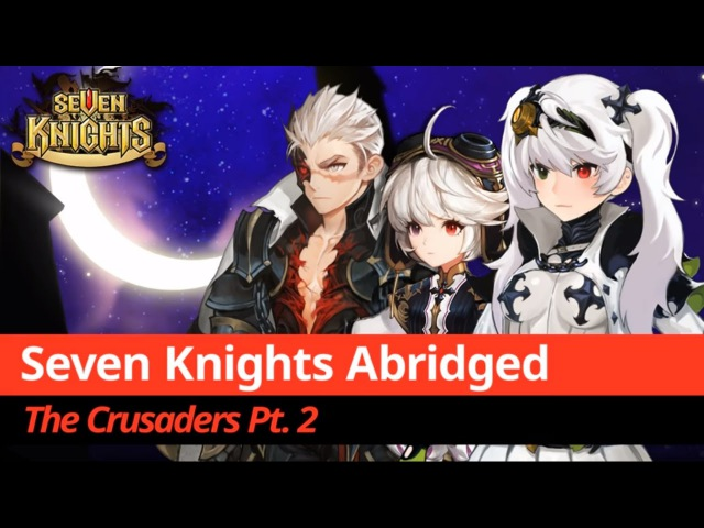 Seven Knights Abridged: The Crusaders Pt. 2