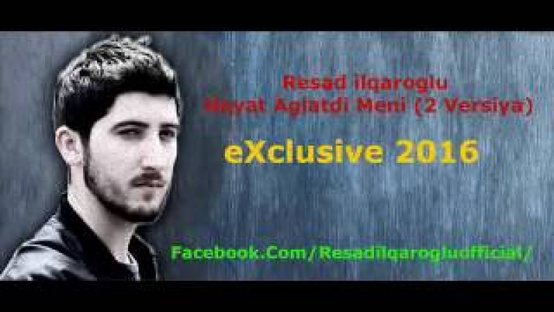 Resad Ilqaroglu - Heyat Aglatdi Meni (2 Versiya)