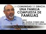 LA COMUNIDAD DE GRACIA, UNA FAMILIA COMPUESTA DE FAMILIAS  pastor Sugel Michel