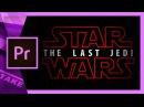 STAR WARS (Last Jedi) INTRO TITLE in PREMIERE PRO