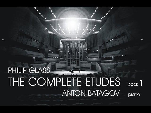 Philip Glass The Complete Etudes Book 1 Anton Batagov piano