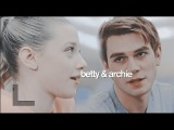 betty &amp archie - i see the way you look at him