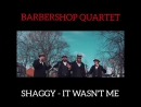 Barbershop quartet it wasn't me