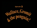 3_ Wallace_Gromit and the Penguin