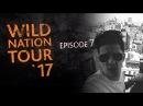Wild Nation Tour 17. Episode 7